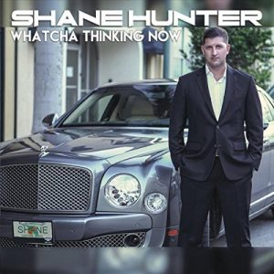 shane hunter whatcha thinkin now cover